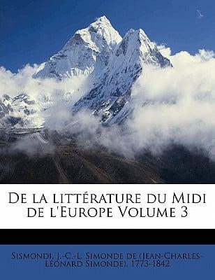de La Litterature Du MIDI de L'Europe Volume 3 book written by SISMONDI, J.-C.-L. S , Sismondi, J. -C -L Simonde De