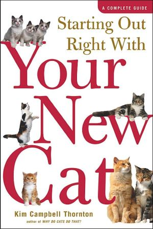 Starting out Right with Your New Cat: A Complete Guide book written by Kim Campbell Thornton