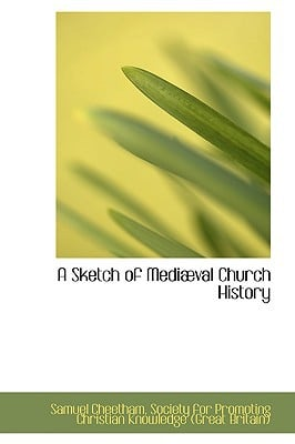 A Sketch of Medival Church History written by Samuel Cheetham