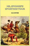 Mr. Sponge's Sporting Tour book written by R.S. Surtees