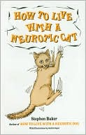 How to Live with a Neurotic Cat book written by Stephen Baker