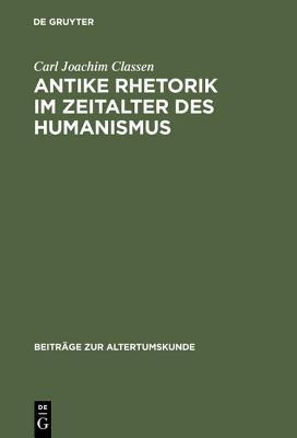 Classical Rhetoric in the Age of Humanism book written by Classen, Carl Joachim
