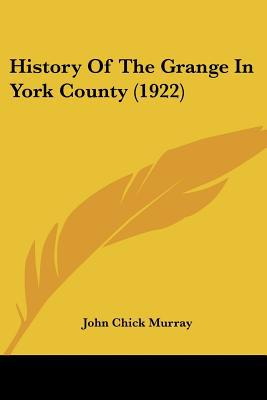 History Of The Grange In York County (1922) written by John Chick Murray