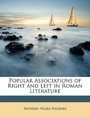 Popular Associations of Right and Left in Roman Literature book written by Wagener, Anthony Pelzer