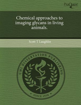 Chemical Approaches to Imaging Glycans in Living Animals. written by Scott T. Laughlin