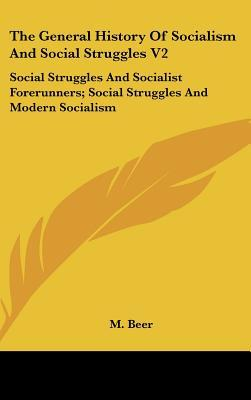 The General History Of Socialism And Social Struggles V2: Social Struggles And Socialist For... written by M. Beer