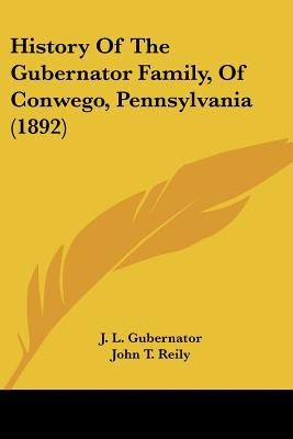 History Of The Gubernator Family, Of Conwego, Pennsylvania (1892) written by J. L. Gubernator