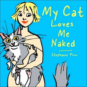 My Cat Loves Me Naked book written by Stephanie Piro