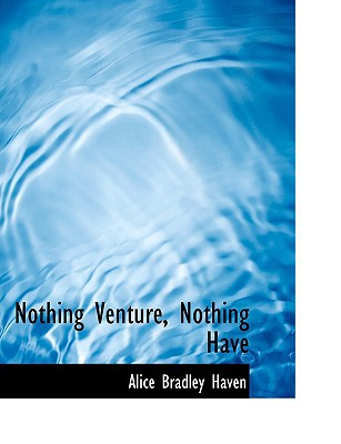 Nothing Venture, Nothing Have book written by Haven, Alice Bradley