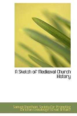 A Sketch of Medival Church History written by Samuel Cheetham