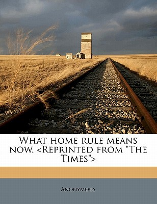 What Home Rule Means Now. book written by Anonymous
