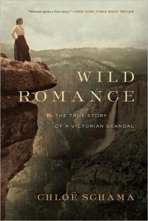 Wild Romance: A Victorian Story of a Marriage, a Trial, and a Self-Made Woman book written by Chloe Schama