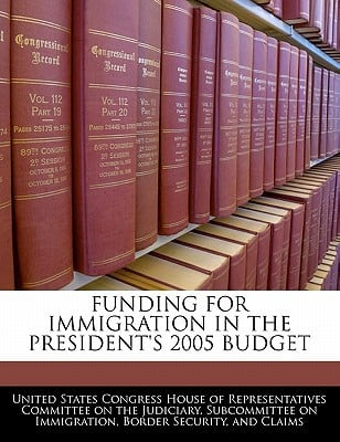 Funding for Immigration in the President's 2005 Budget written by United States Congress House of Represen