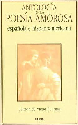 Antologia de la Poesia Amorosa: Espanola e Hispanoamericana book written by Victor de Lama
