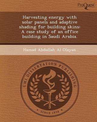 Harvesting Energy with Solar Panels and Adaptive Shading for Building Skins written by Hamad Abdullah Al Olayan