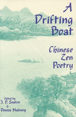 A Drifting Boat: Chinese Zen Poetry written by J.P. Seaton