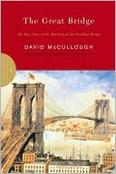 The Great Bridge: The Epic Story of the Building of the Brooklyn Bridge book written by David McCullough