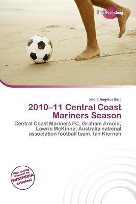 2010-11 Central Coast Mariners Season written by Jerold Angelus
