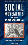 Social Movements of the 1960s: Searching for Democracy book written by Stewart Burns