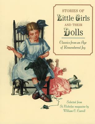 Stories of Little Girls and Their Dolls: Classics from an Age of Remembered Joy written by William C. Carroll