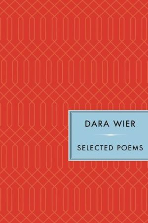 Selected Poems book written by Dara Wier