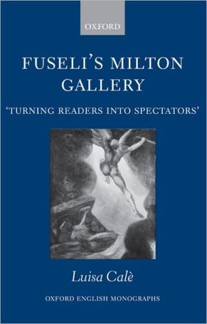 Fuseli's Milton Gallery: Turning Readers into Spectators written by Luisa Cale