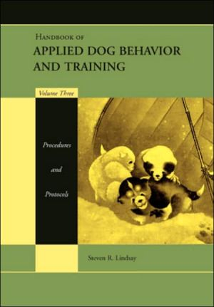 Handbook Applied Dog Behavior and Training, Volume 3 book written by Steven R Lindsay