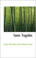 Comic Tragedies book written by Louisa May Alcott