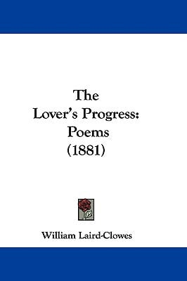 The Lover's Progress: Poems (1881) written by Laird-Clowes, William