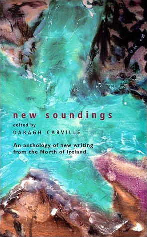 New Soundings: An Anthology of New Writing from the North of Ireland book written by Daragh Carville