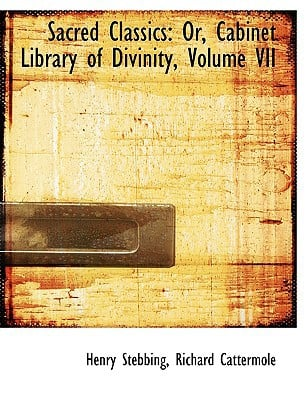 Sacred Classics: Or, Cabinet Library of Divinity, Volume VII (Large Print Edition) book written by Stebbing, Richard Cattermole Henry