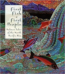 First Fish First People: Salmon Tales of the North Pacific Rim book written by Judith Roche