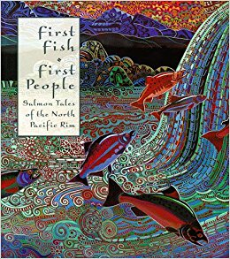 First Fish First People: Salmon Tales of the North Pacific Rim written by Judith Roche