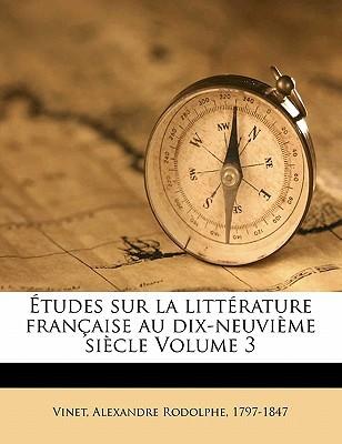 Etudes Sur La Litterature Francaise Au Dix-Neuvieme Siecle Volume 3 book written by VINET, ALEXANDRE ROD , Vinet, Alexandre Rodolphe 1797