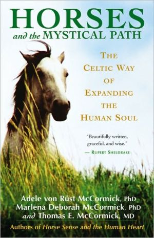 Horses and the Mystical Path: The Celtic Way of Expanding the Human Soul book written by Adele Von Rust McCormick