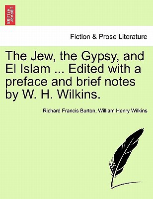 The Jew, the Gypsy, and El Islam ... Edited with a Preface and Brief Notes by W. H. Wilkins. written by Burton, Richard Francis , Wilkins, William Henry