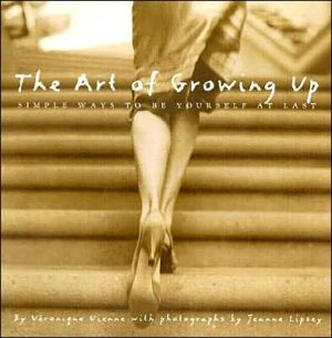 The Art of Growing Up: Simple Ways to Be Yourself at Last book written by Veronique Vienne