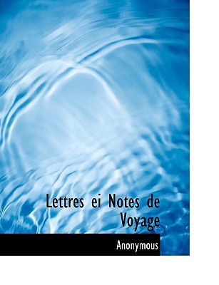 Lettres Ei Notes de Voyage book written by Anonymous