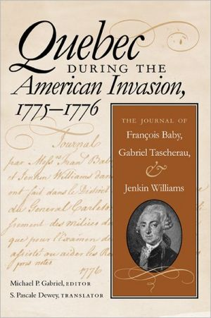 Quebec during the American invasion, 1775-1776 written by Michael P. Gabriel