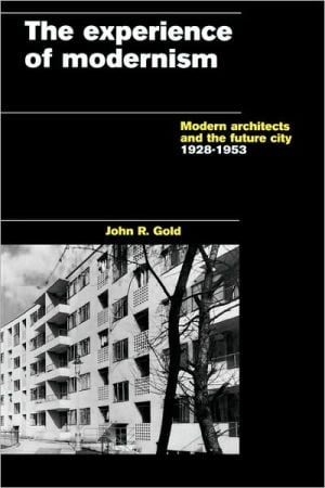 The Experience of Modernism: Theory and Practice book written by John Gold