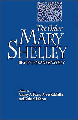 The Other Mary Shelley: Beyond Frankenstein book written by Audrey A. Fisch