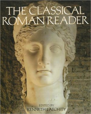 The Classical Roman Reader: New Encounters with Ancient Rome book written by Kenneth J. Atchity