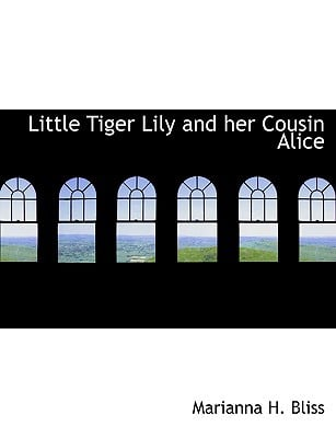 Little Tiger Lily and Her Cousin Alice book written by Bliss, Marianna H.