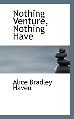 Nothing Venture, Nothing Have written by Haven, Alice Bradley