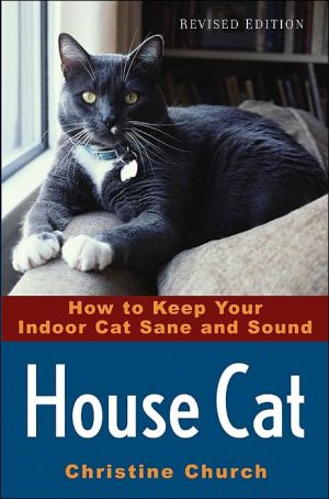 House Cat: How to Keep Your Indoor Cat Sane and Sound book written by Christine Church