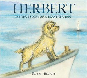 Herbert: The True Story of a Brave Sea Dog book written by Robyn Belton