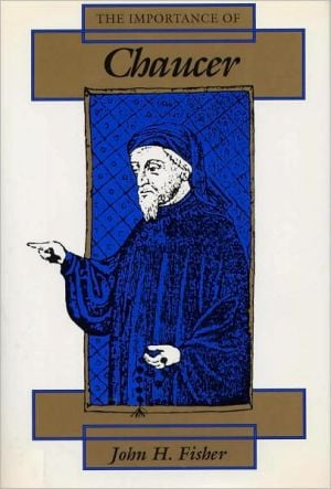 The Importance of Chaucer book written by John H. Fisher