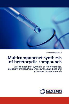 Multicomponenet Synthesis of Heterocyclic Compounds written by Saman Damavandi