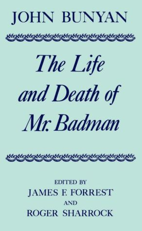 The Life and Death of Mr. Badman: Presented to the World in a Familiar Dialogue Between Mr. Wiseman and Mr. Attentive book written by John Bunyan