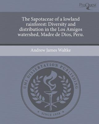 The Sapotaceae of a Lowland Rainforest written by Andrew James Waltke